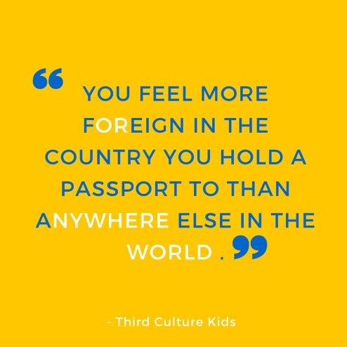 You feel more foreign in the country you hold a passport from than anywhere else in the world .